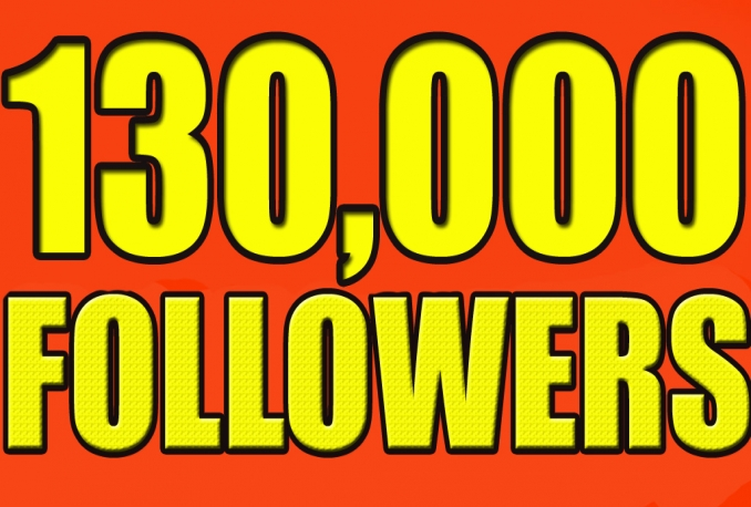 Gives you 130,000+Stable/NON Drop/Fast Followers.