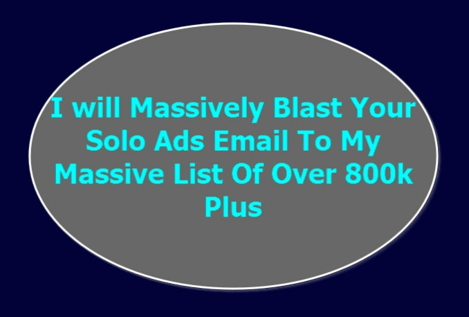 massively Blast Your Solo Ads Email To My Massive List Of Over 800k Plus