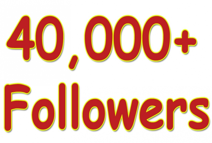 give You 40,000+Fast and SAFE Twitter Followers.