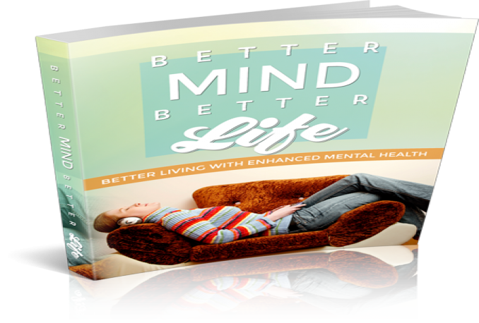 give you E-book  help you Better Living With Enhanced Mental Health!