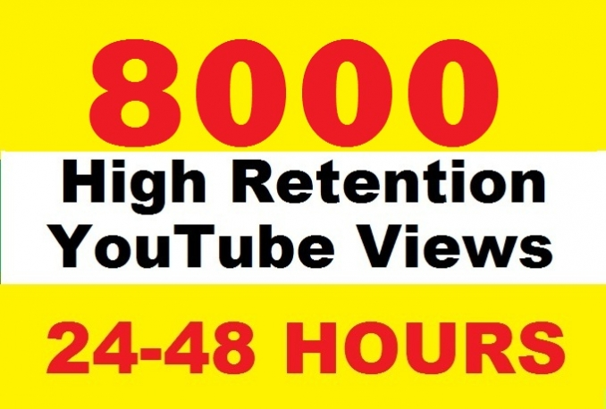 give you 8000 Real High Retention YouTube views