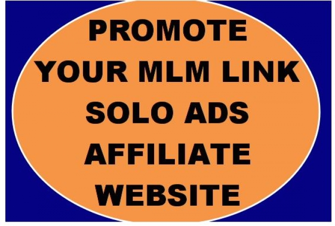 promote your mlm link,solo ads,website to 100million targeted subscribers