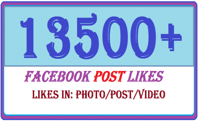 13500+ Facebook Photo/Post/Video Likes Very High Quality Service