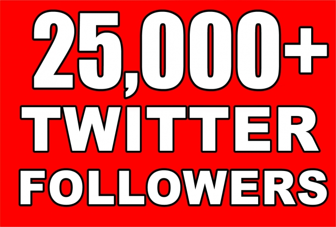 Add Real Quality 25,000 Twitter Followers to your Profile