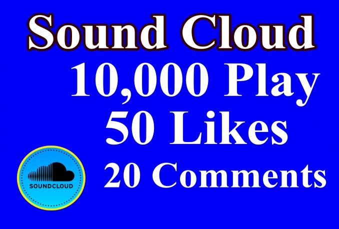 GIVE YOU 10,000 SOUND CLOUD PLAYS 50 Like 20 Comment