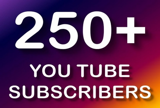 give you 250+ youtube channel subscribers