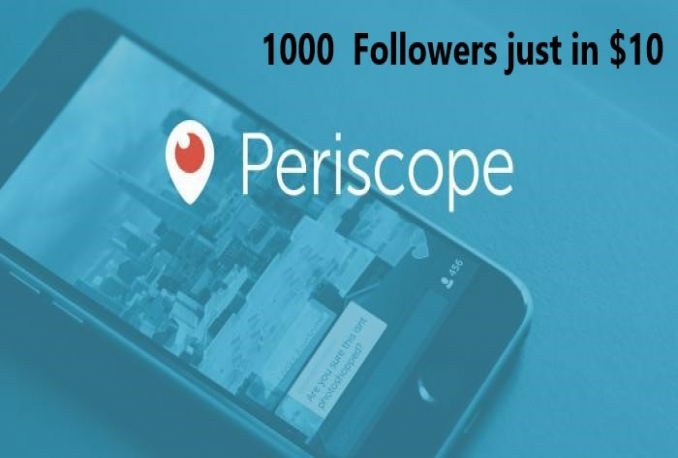 1000  Periscope follower >> Instant start